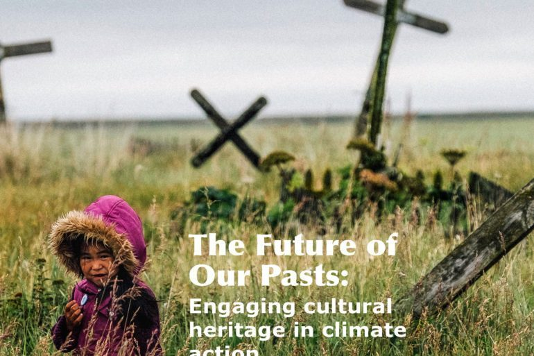 Future of Our Pasts: Engaging Cultural Heritage in Climate Action (ICOMOS Report)